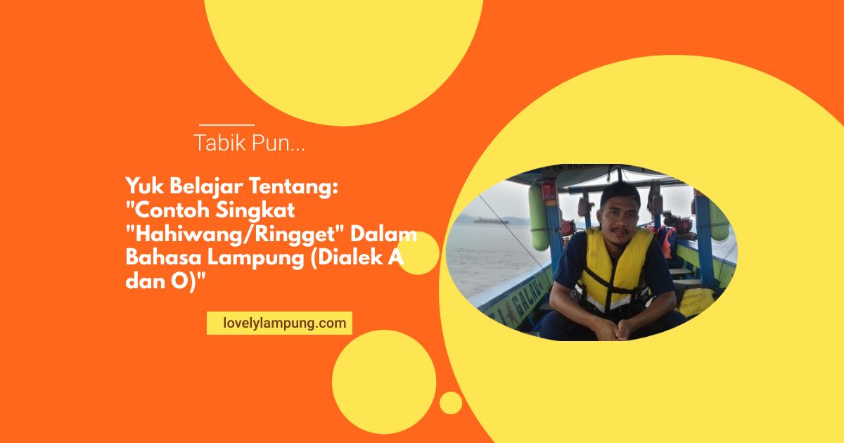 """Contoh Singkat """"Hahiwang/Ringget"""" Dalam Bahasa Lampung (Dialek A dan O)"""