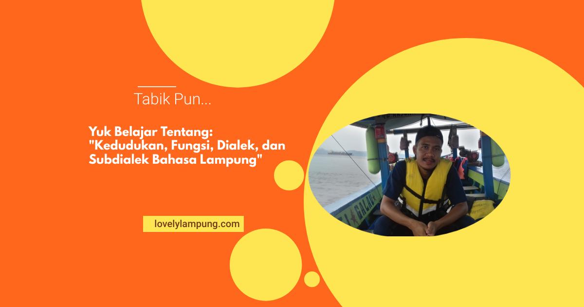 Kedudukan, Fungsi, Dialek, dan Subdialek Bahasa Lampung