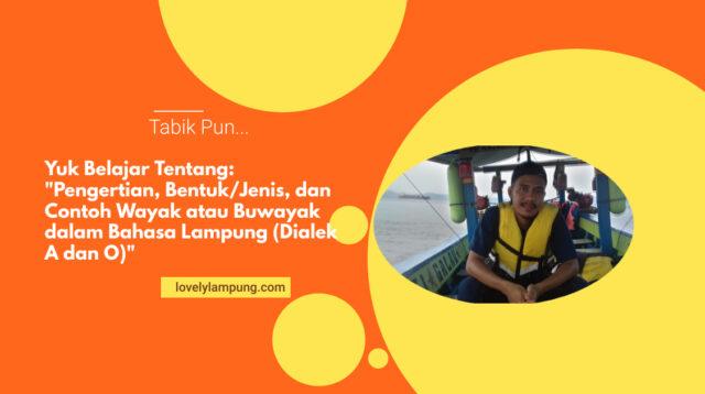 Pengertian, Bentuk/Jenis, dan Contoh Wayak atau Buwayak dalam Bahasa Lampung (Dialek A dan O)