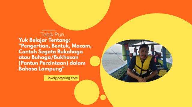 Pengertian, Bentuk, Macam, Contoh Segata Bukahaga atau Buhaga/Bukhasan (Pantun Percintaan) dalam Bahasa Lampung