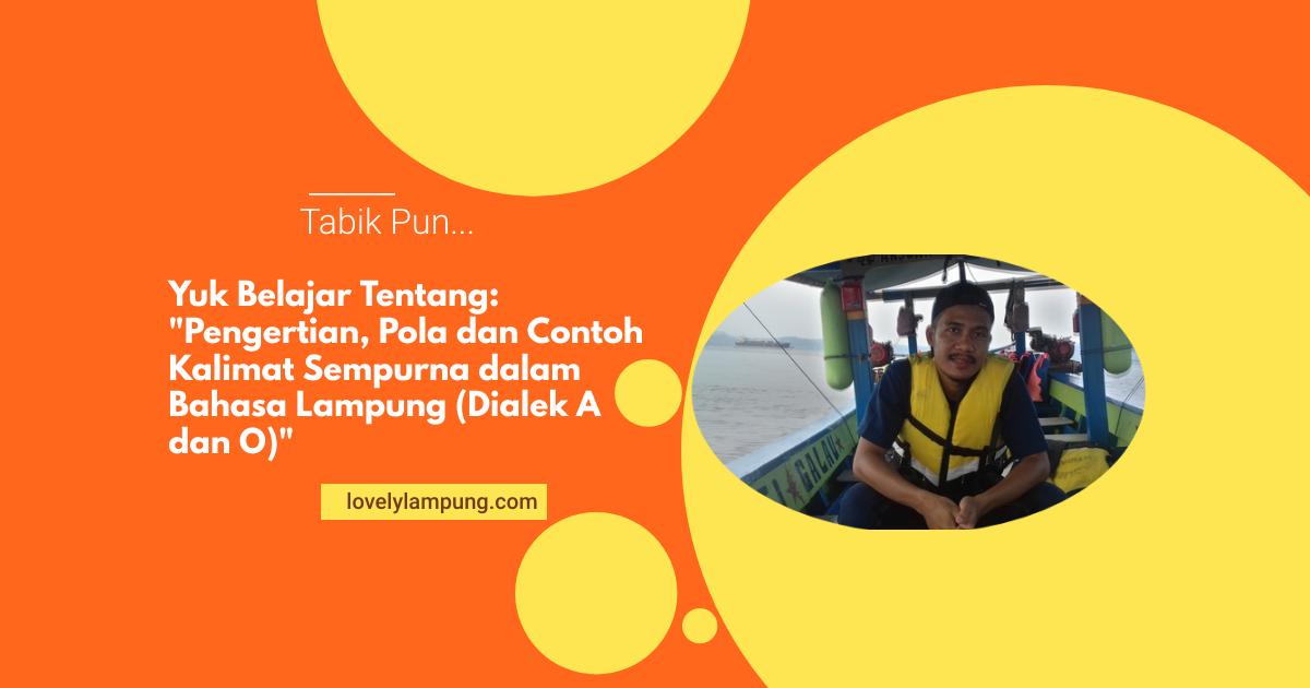 Pengertian, Pola dan Contoh Kalimat Sempurna dalam Bahasa Lampung (Dialek A dan O)