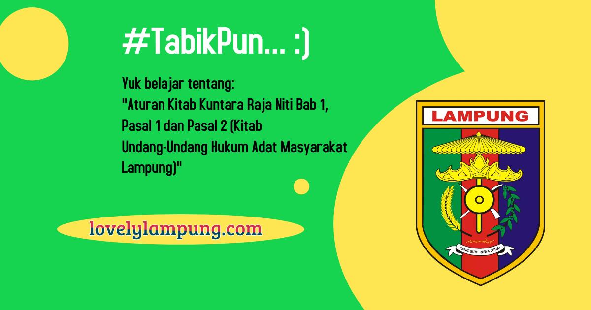 Aturan Kitab Kuntara Raja Niti Bab 1, Pasal 1 dan Pasal 2 (Kitab Undang-Undang Hukum Adat Masyarakat Lampung)