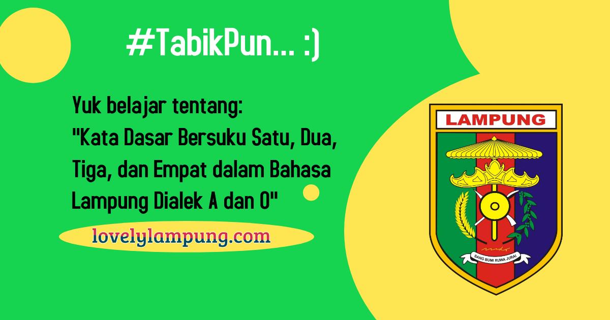 Kata Dasar Bersuku Satu, Dua, Tiga, dan Empat dalam Bahasa Lampung Dialek A dan O