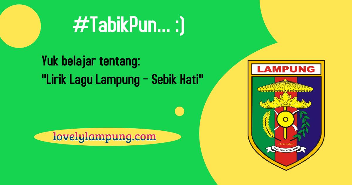 Lirik Lagu Lampung – Sebik Hati