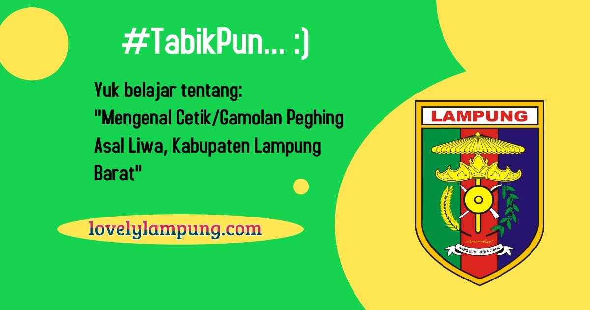 Mengenal Cetik Gamolan Peghing Asal Liwa Kabupaten Lampung Barat Lovely Lampung